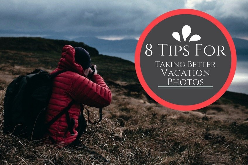 8 Tips For taking better vacation photos